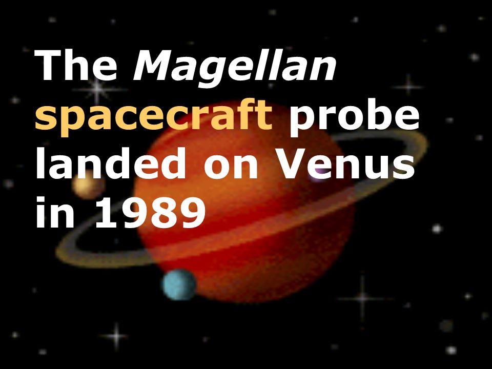 The Magellan spacecraft probe landed on Venus in 1989