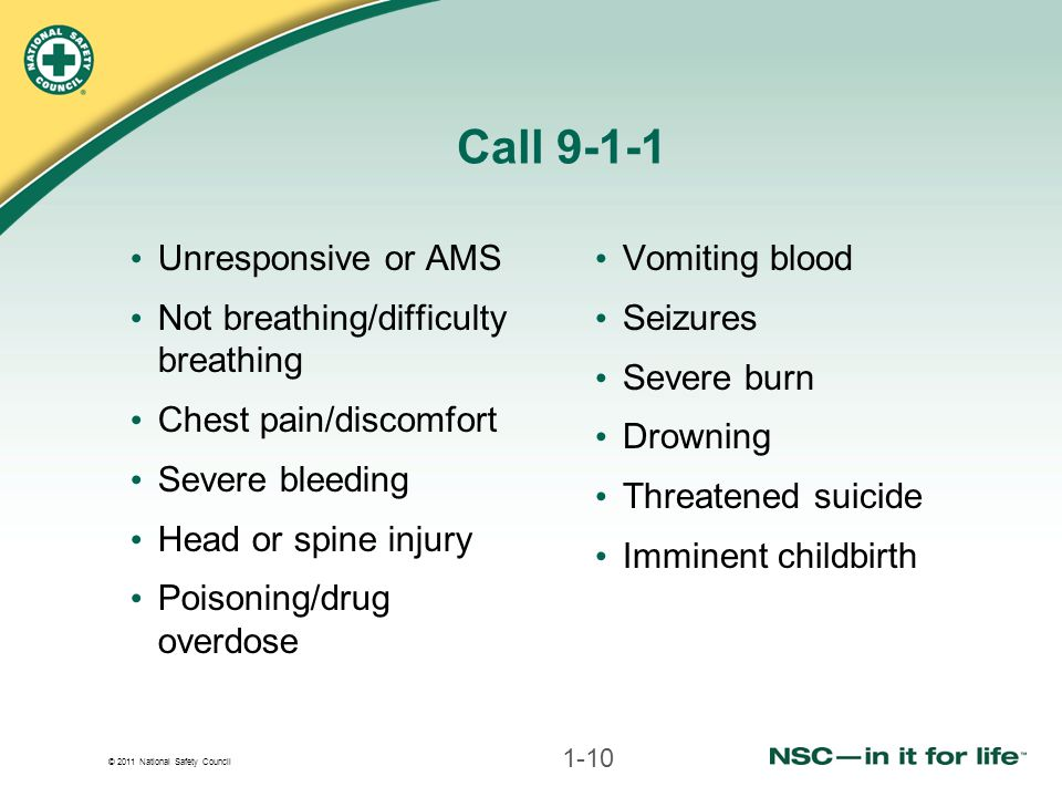 Call 9-1-1 Unresponsive or AMS Not breathing/difficulty breathing
