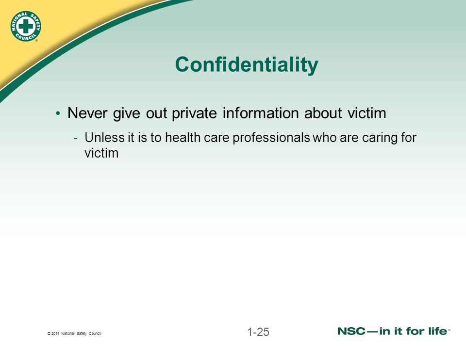 Confidentiality Never give out private information about victim