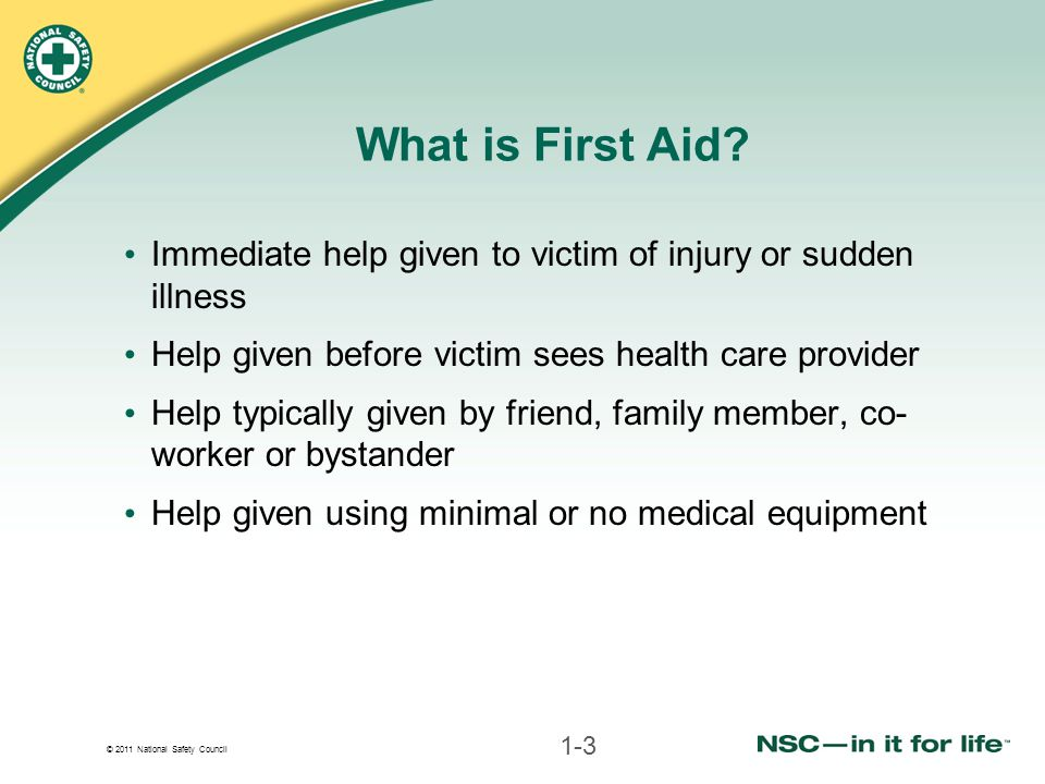 What is First Aid Immediate help given to victim of injury or sudden illness. Help given before victim sees health care provider.