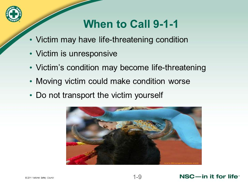 When to Call 9-1-1 Victim may have life-threatening condition