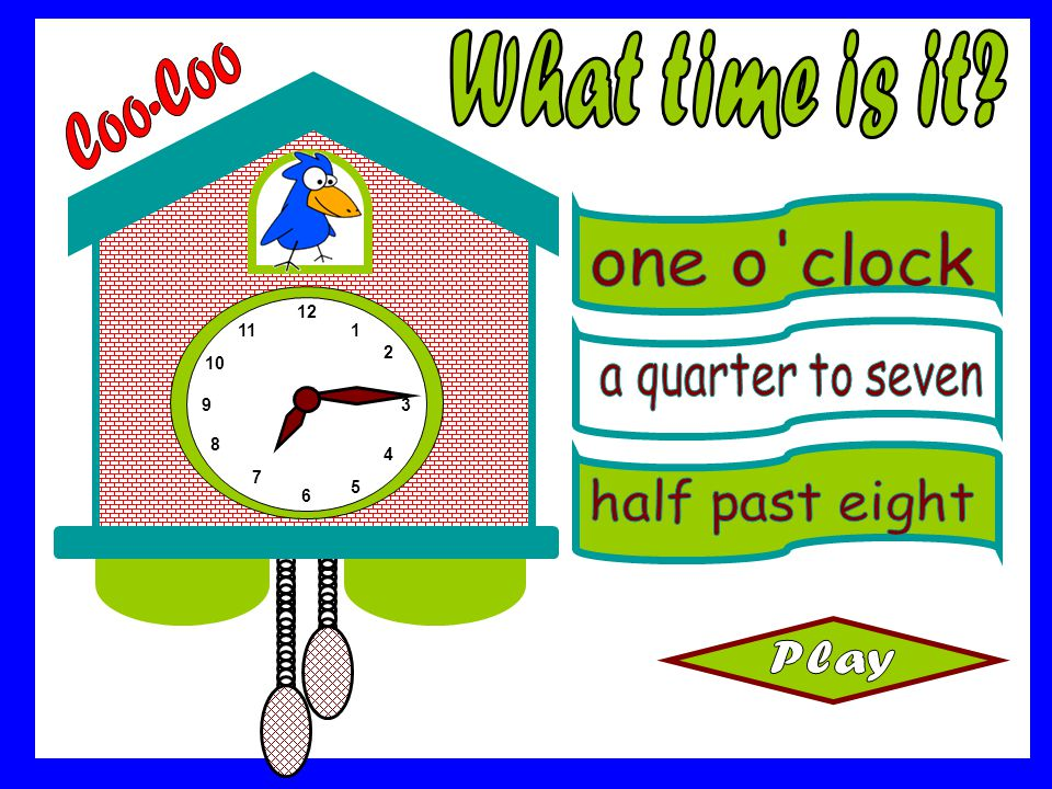 What time is it Coo-Coo one o clock a quarter to seven
