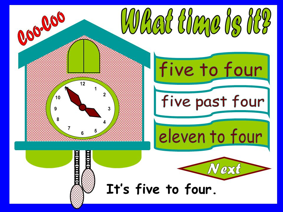 What time is it Coo-Coo It's five to four. five to four