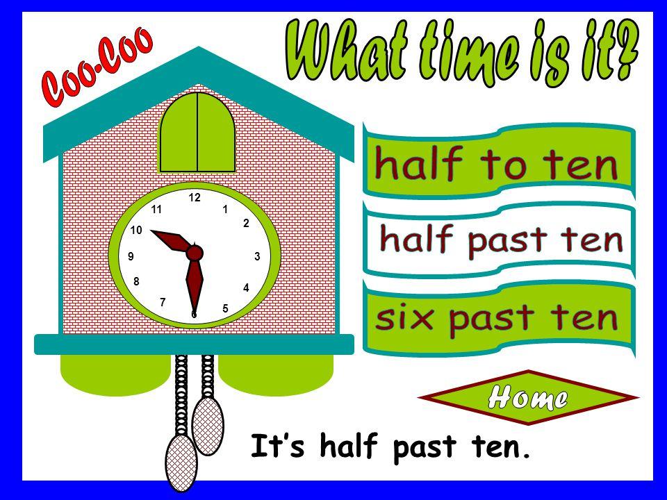What time is it Coo-Coo It's half past ten. half to ten half past ten