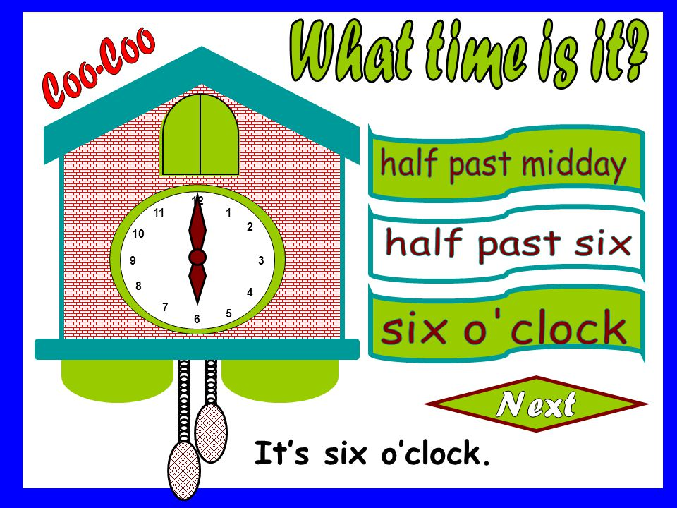 What time is it Coo-Coo It's six o'clock. half past midday