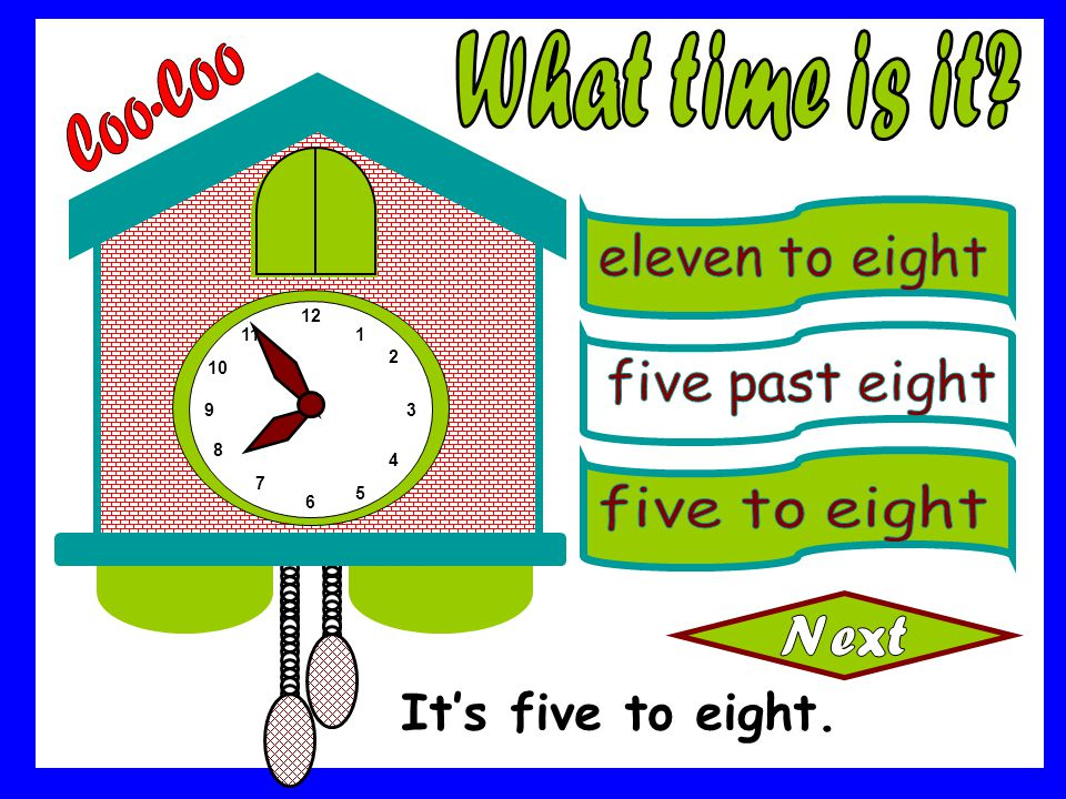 What time is it Coo-Coo It's five to eight. eleven to eight