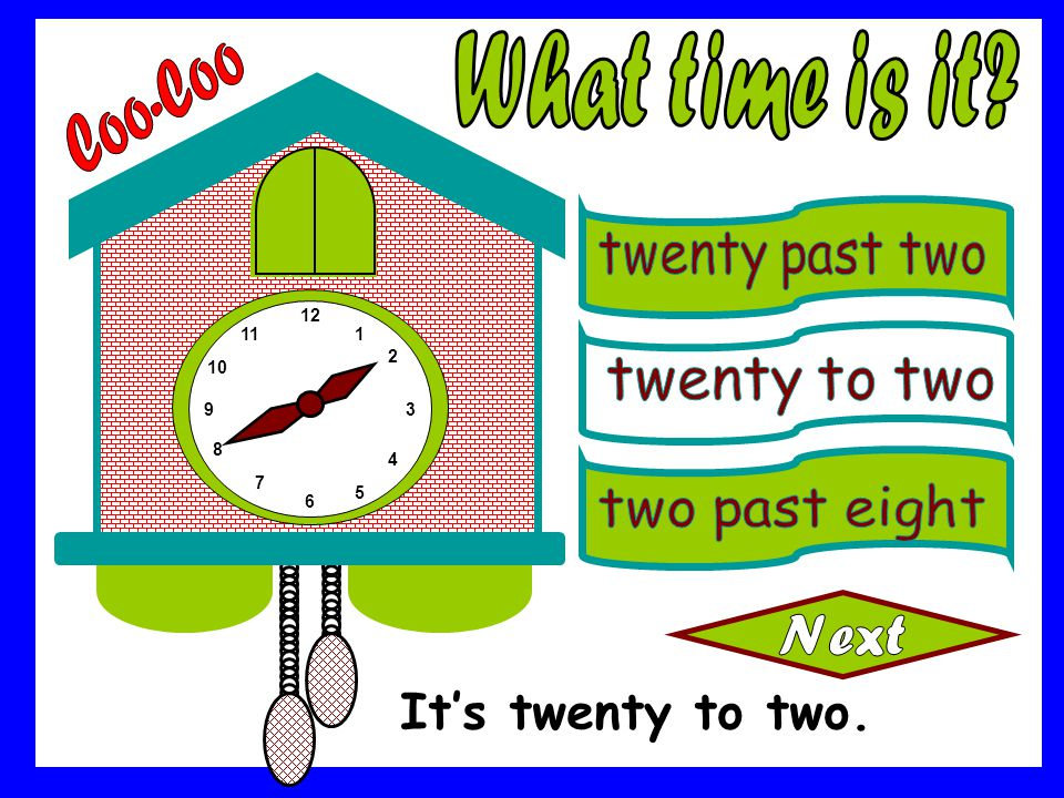 What time is it Coo-Coo It's twenty to two. twenty past two