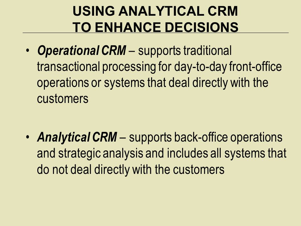USING ANALYTICAL CRM TO ENHANCE DECISIONS