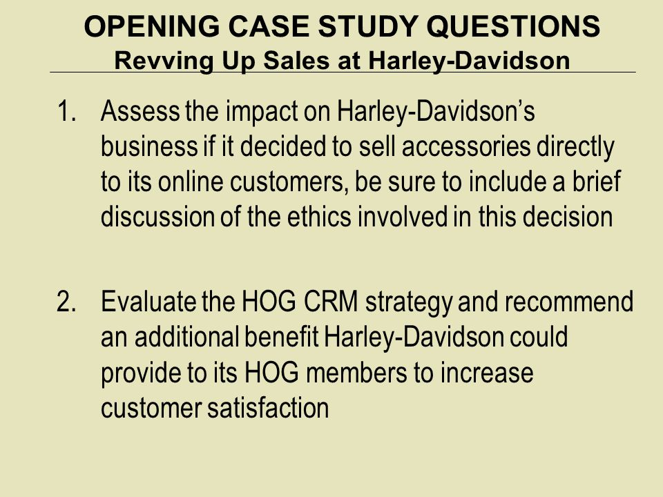 OPENING CASE STUDY QUESTIONS Revving Up Sales at Harley-Davidson