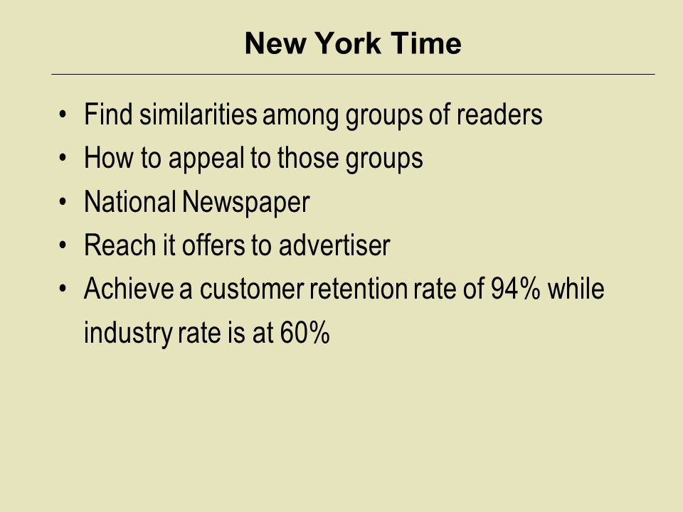 New York Time Find similarities among groups of readers. How to appeal to those groups. National Newspaper.