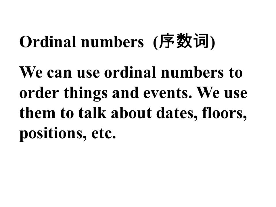 Ordinal numbers (序数词) We can use ordinal numbers to order things and events.