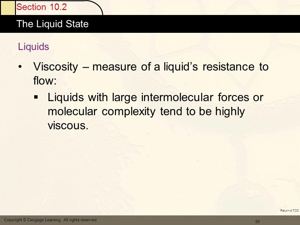 Viscosity – measure of a liquid's resistance to flow: