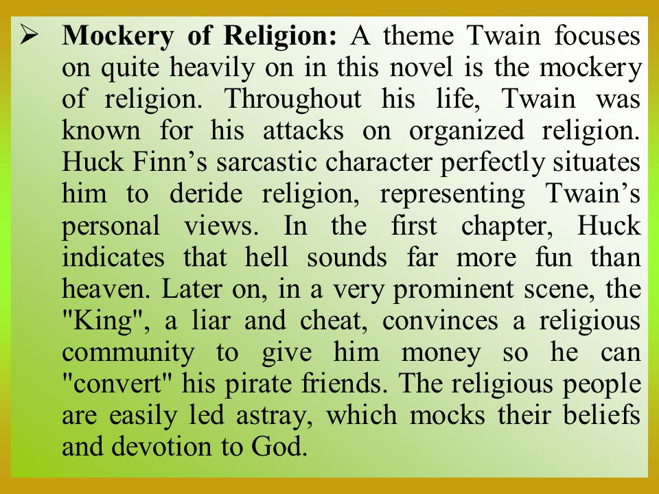 Mockery of Religion: A theme Twain focuses on quite heavily on in this novel is the mockery of religion.