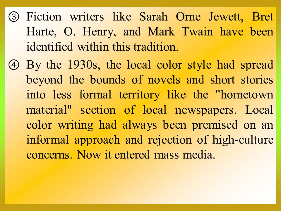 Fiction writers like Sarah Orne Jewett, Bret Harte, O