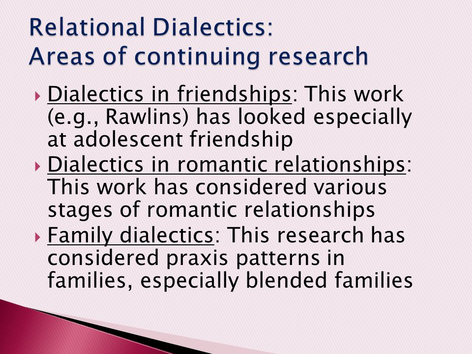Relational Dialectics: Areas of continuing research