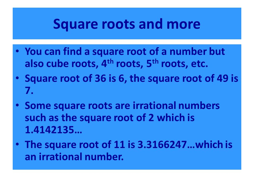Square roots and more You can find a square root of a number but also cube roots, 4th roots, 5th roots, etc.