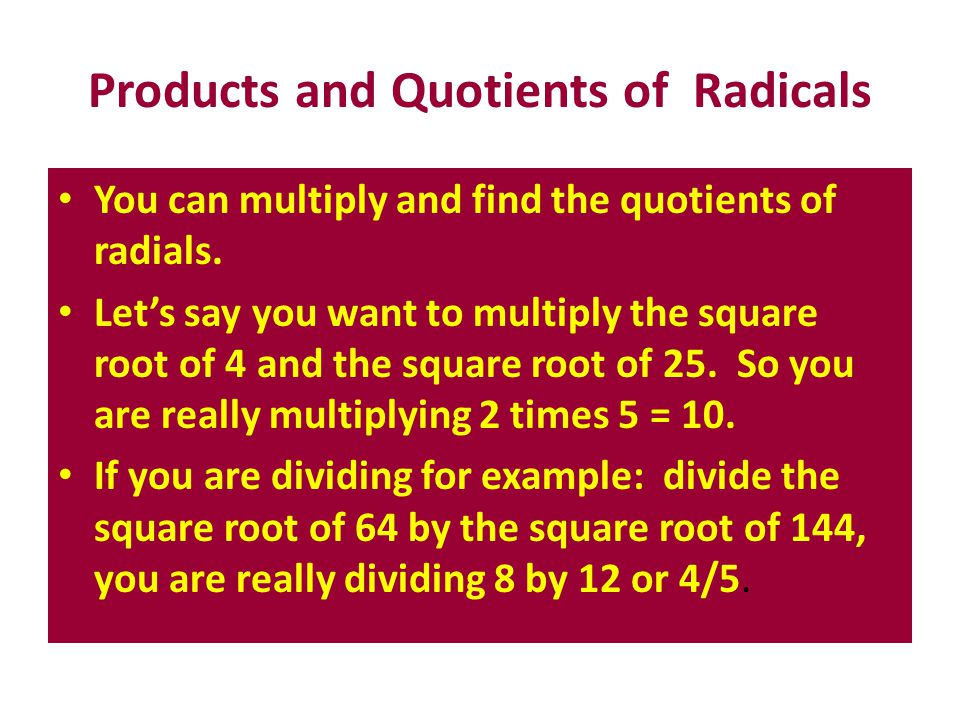 Products and Quotients of Radicals