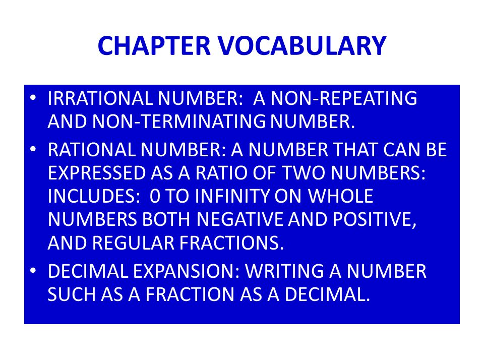 CHAPTER VOCABULARY IRRATIONAL NUMBER: A NON-REPEATING AND NON-TERMINATING NUMBER.