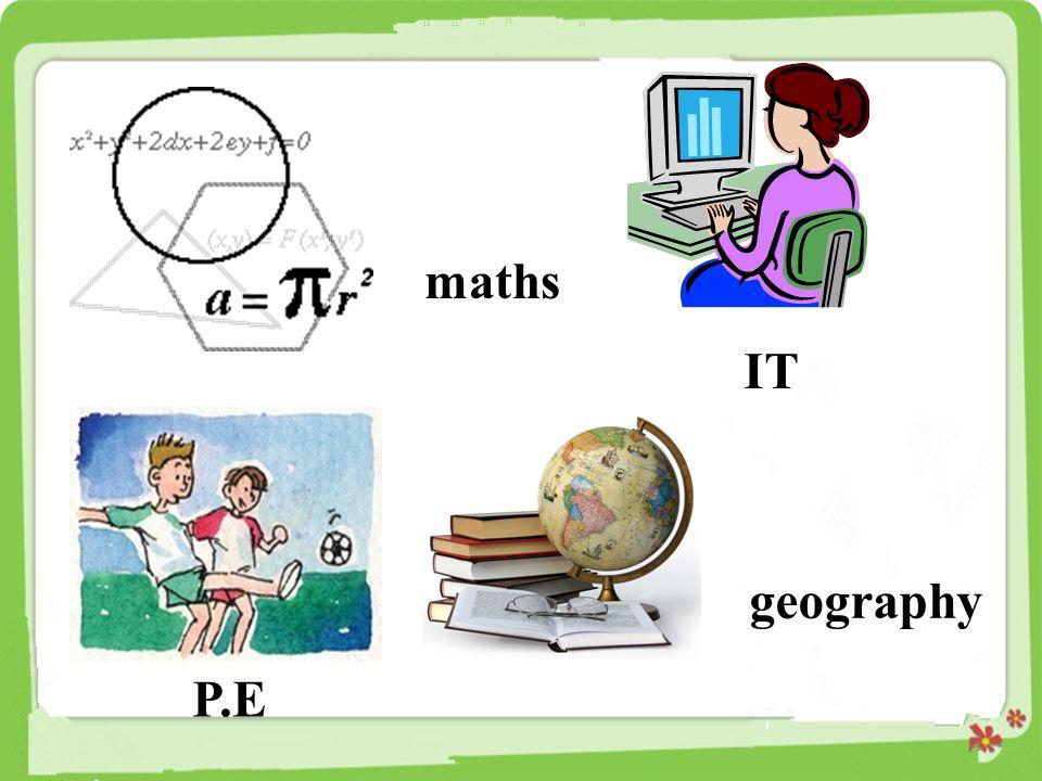 maths IT geography P.E