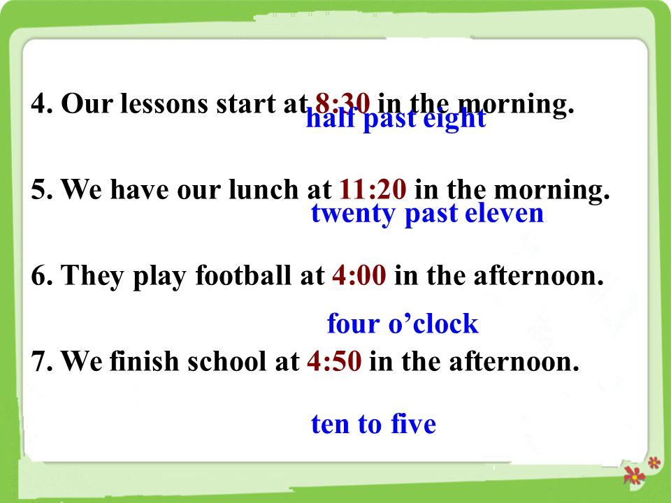 4. Our lessons start at 8:30 in the morning.