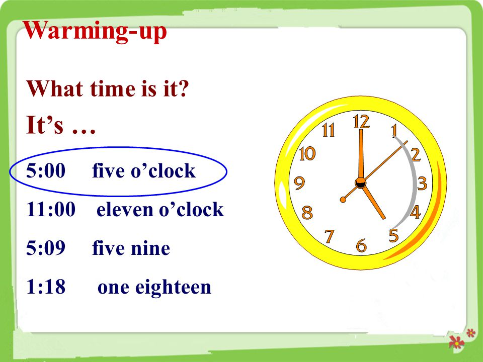 Warming-up It's … What time is it 5:00 five o'clock
