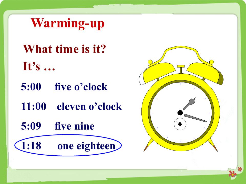 Warming-up What time is it It's … 5:00 five o'clock