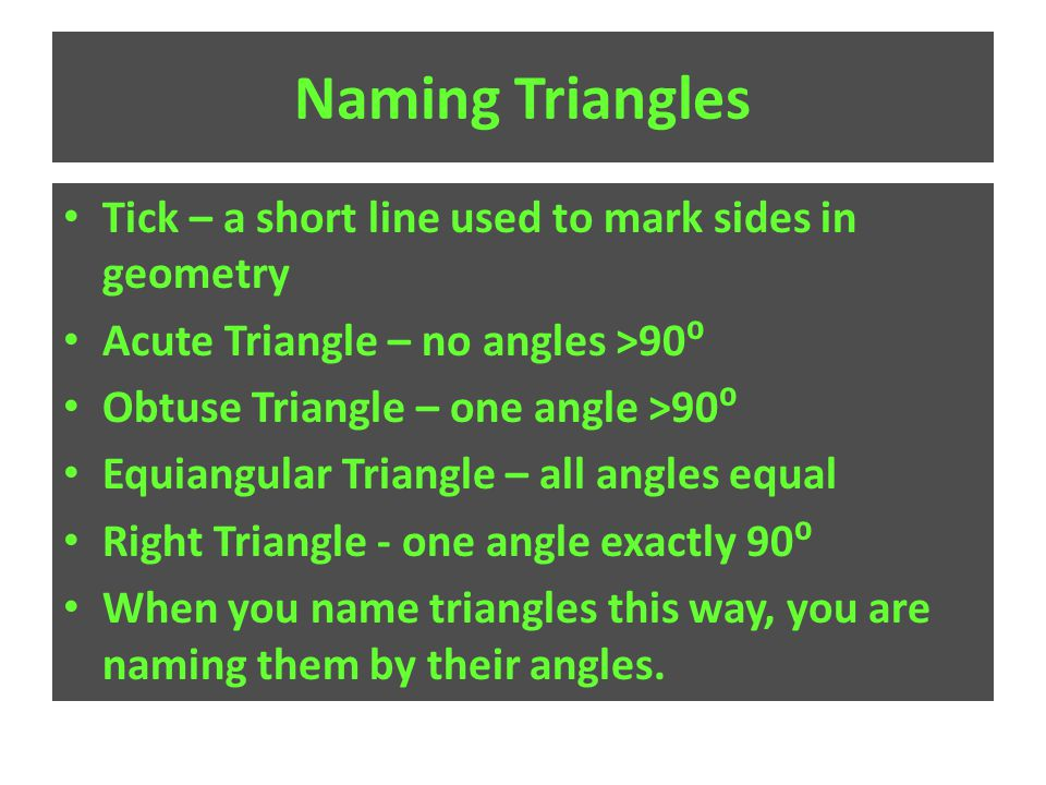Naming Triangles Tick – a short line used to mark sides in geometry