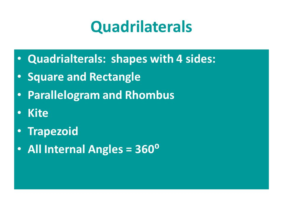 Quadrilaterals Quadrialterals: shapes with 4 sides: