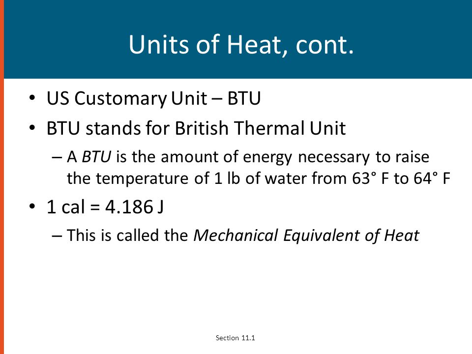 Units of Heat, cont. US Customary Unit – BTU