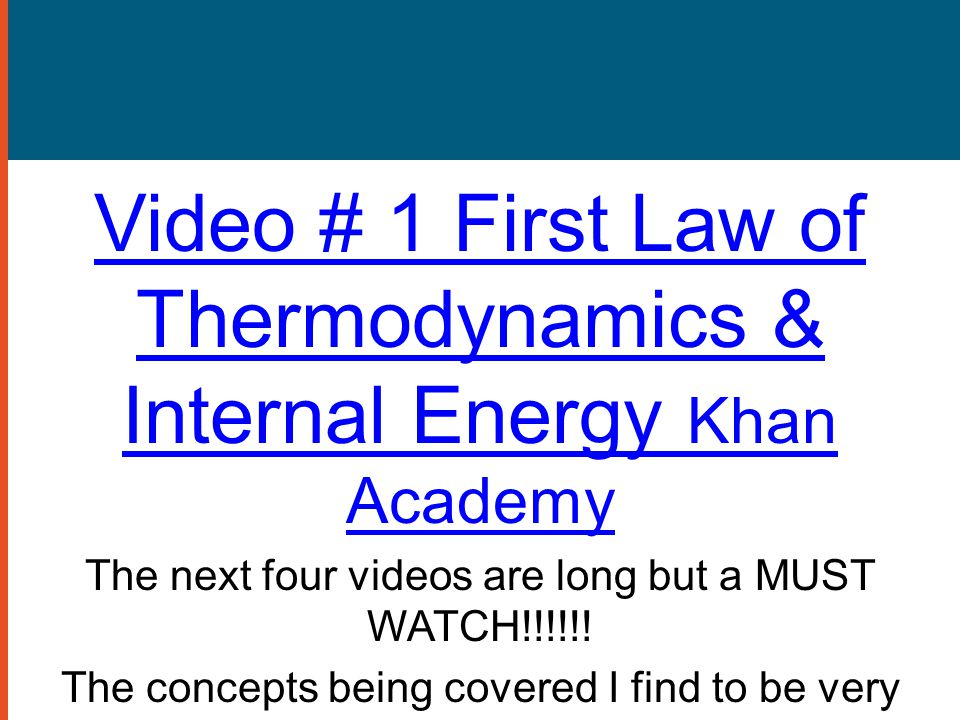 Video # 1 First Law of Thermodynamics & Internal Energy Khan Academy
