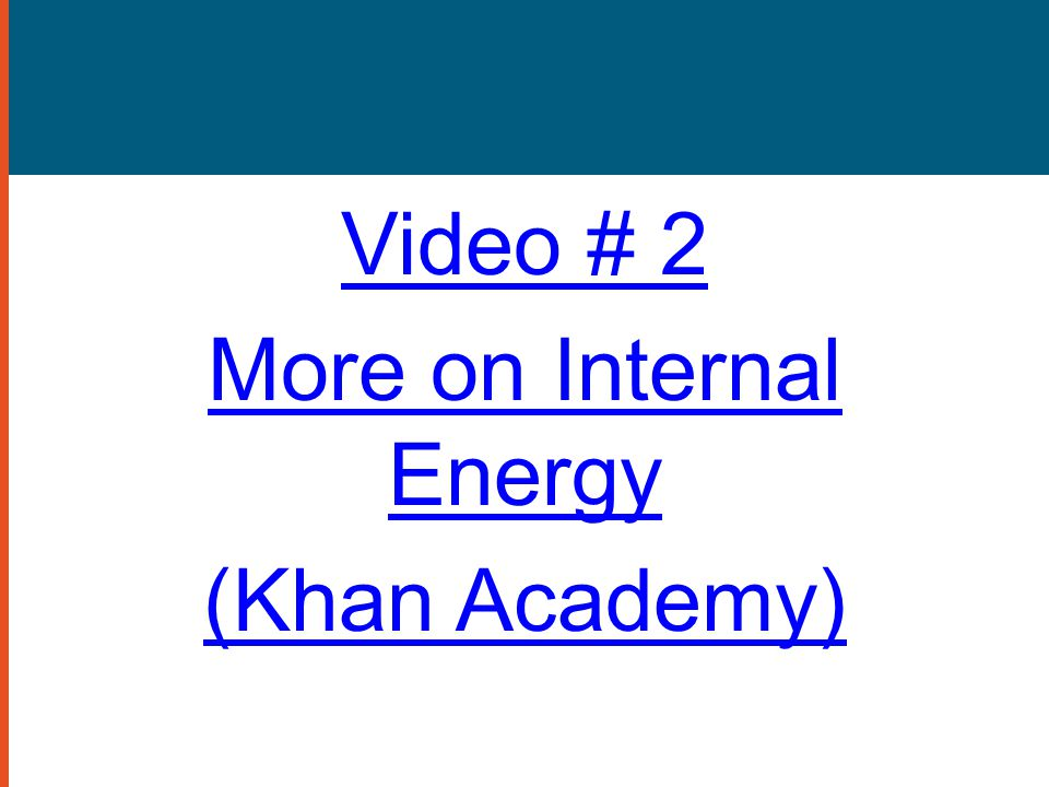 Video # 2 More on Internal Energy (Khan Academy)
