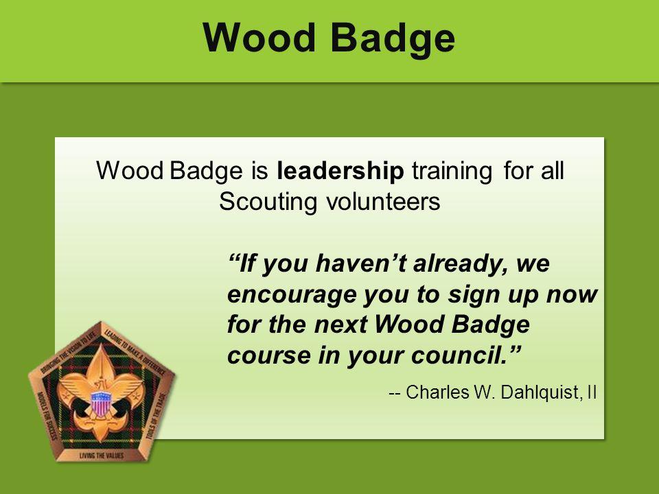 Wood Badge is leadership training for all Scouting volunteers
