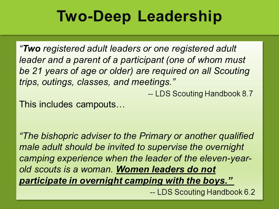 Two-Deep Leadership Two registered adult leaders or one registered adult. leader and a parent of a participant (one of whom must.