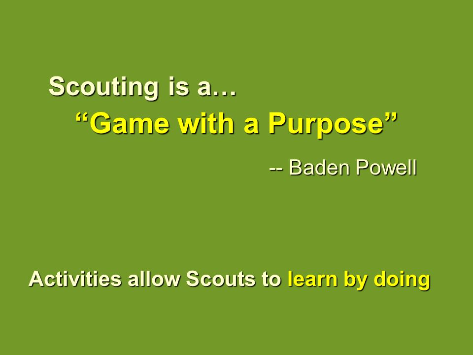 Game with a Purpose Scouting is a… -- Baden Powell