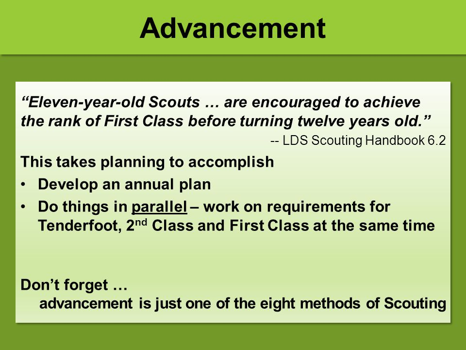Advancement Eleven-year-old Scouts … are encouraged to achieve the rank of First Class before turning twelve years old.