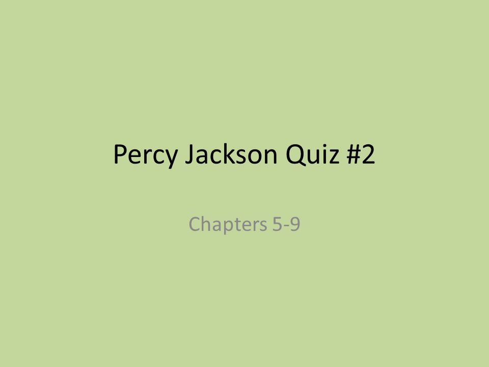Percy Jackson Quiz #2 Chapters 5-9