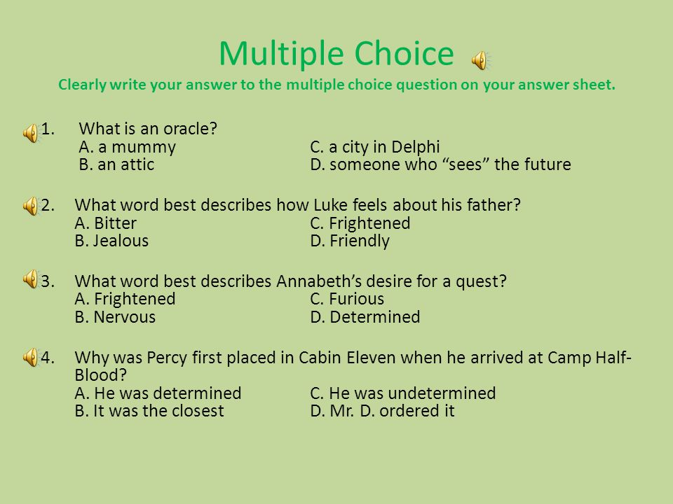 Multiple Choice Clearly write your answer to the multiple choice question on your answer sheet.