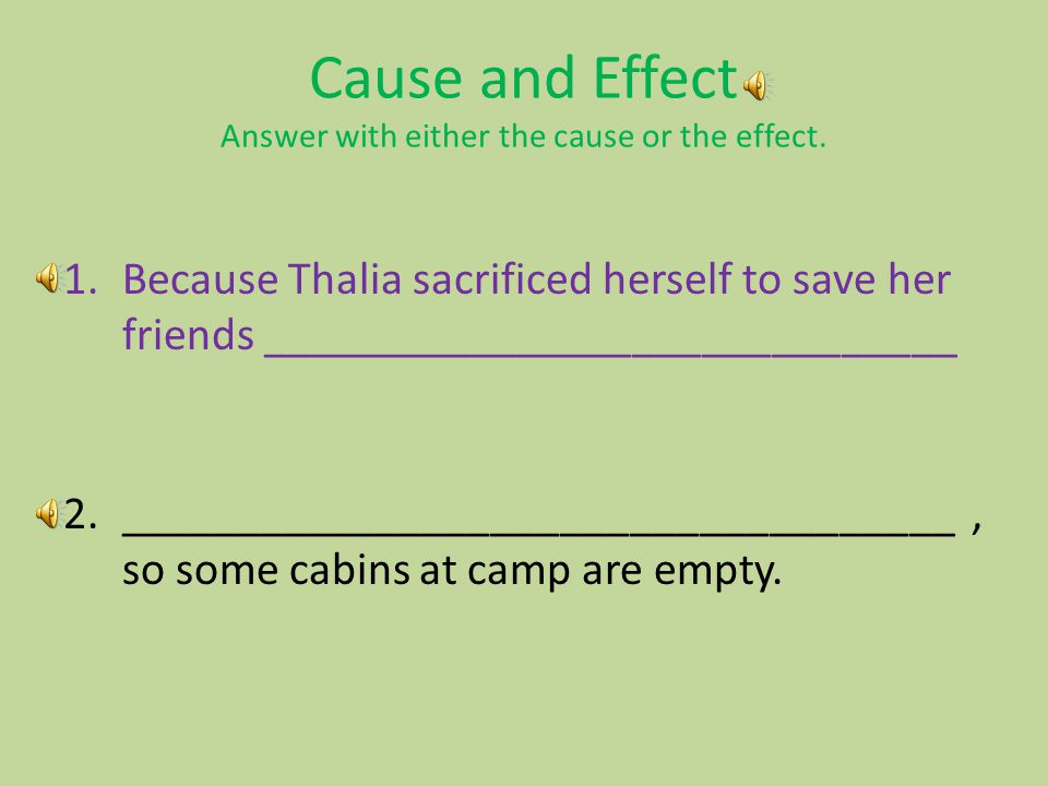 Cause and Effect Answer with either the cause or the effect.