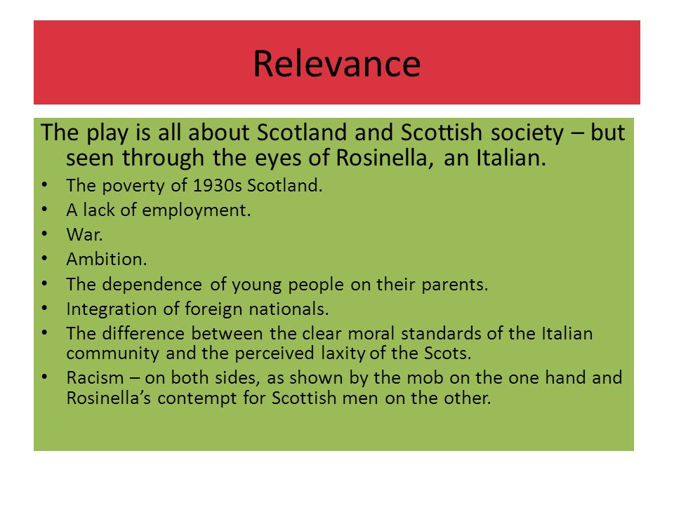 Relevance The play is all about Scotland and Scottish society – but seen through the eyes of Rosinella, an Italian.