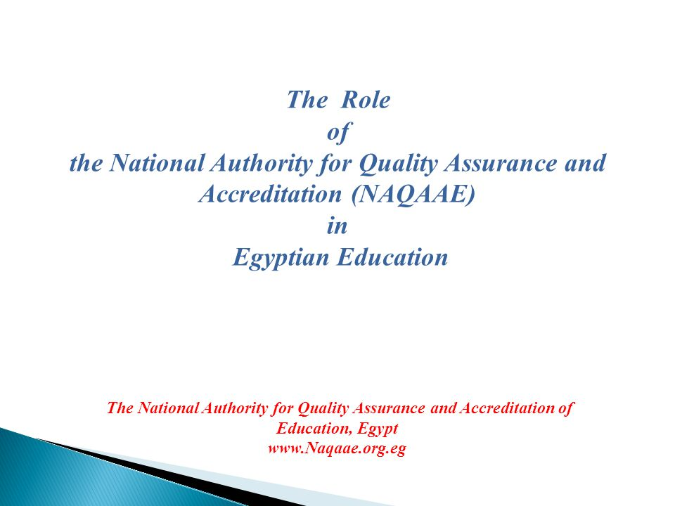 The Role of. the National Authority for Quality Assurance and Accreditation (NAQAAE) in. Egyptian Education.