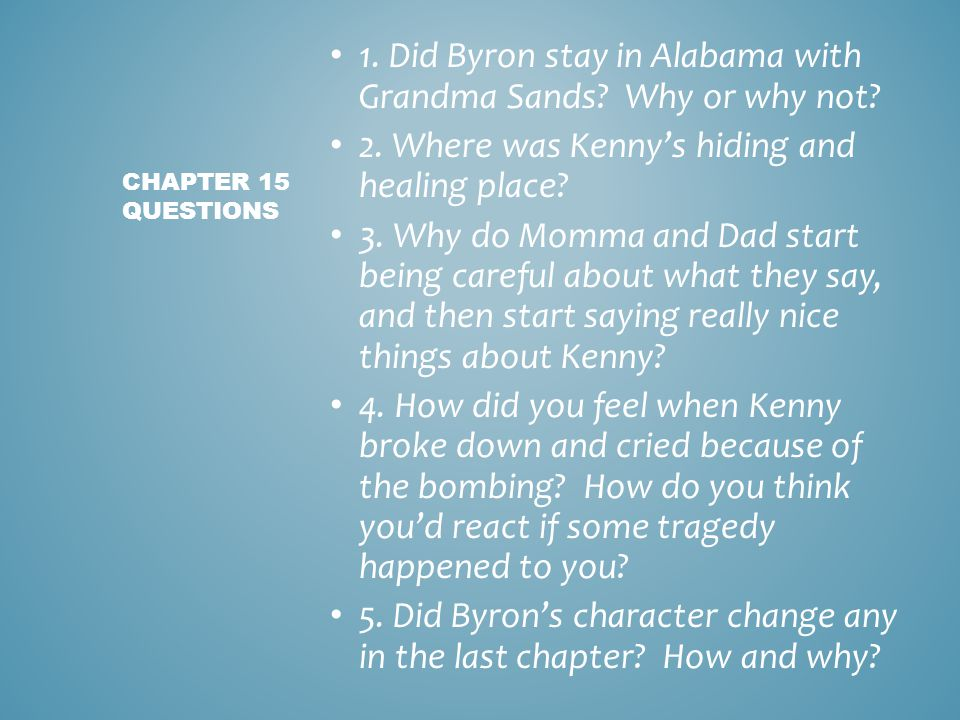 1. Did Byron stay in Alabama with Grandma Sands Why or why not
