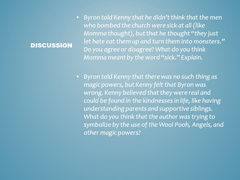 Byron told Kenny that he didn't think that the men who bombed the church were sick at all (like Momma thought), but that he thought they just let hate eat them up and turn them into monsters. Do you agree or disagree What do you think Momma meant by the word sick. Explain.