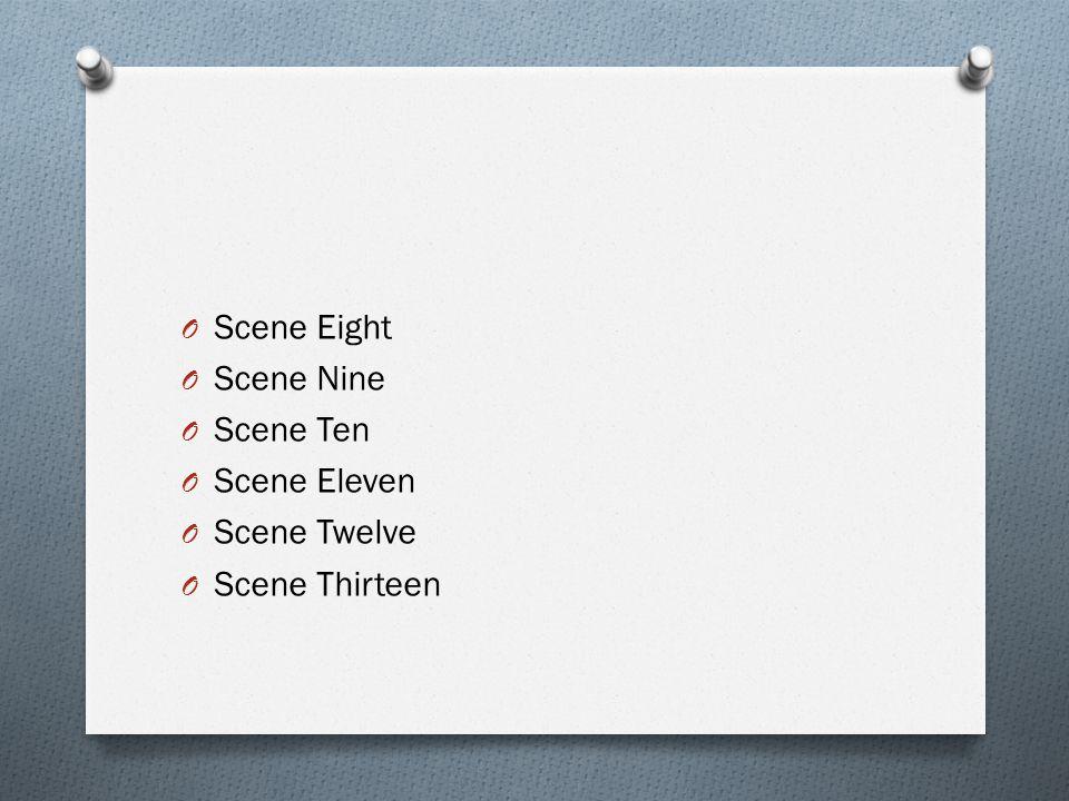 Scene Eight Scene Nine Scene Ten Scene Eleven Scene Twelve Scene Thirteen