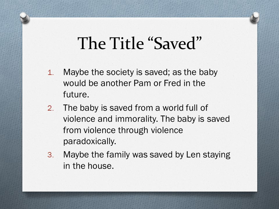 The Title Saved Maybe the society is saved; as the baby would be another Pam or Fred in the future.