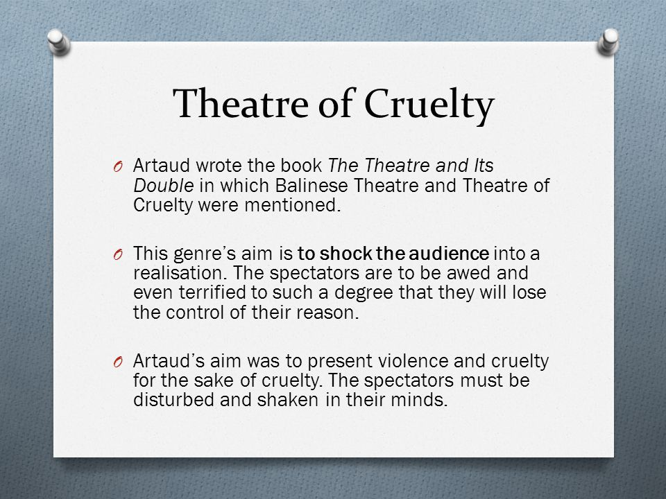 Theatre of Cruelty Artaud wrote the book The Theatre and Its Double in which Balinese Theatre and Theatre of Cruelty were mentioned.