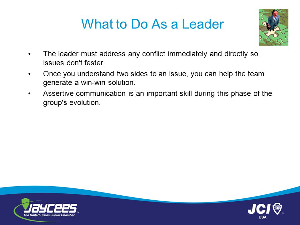 What to Do As a Leader The leader must address any conflict immediately and directly so issues don t fester.