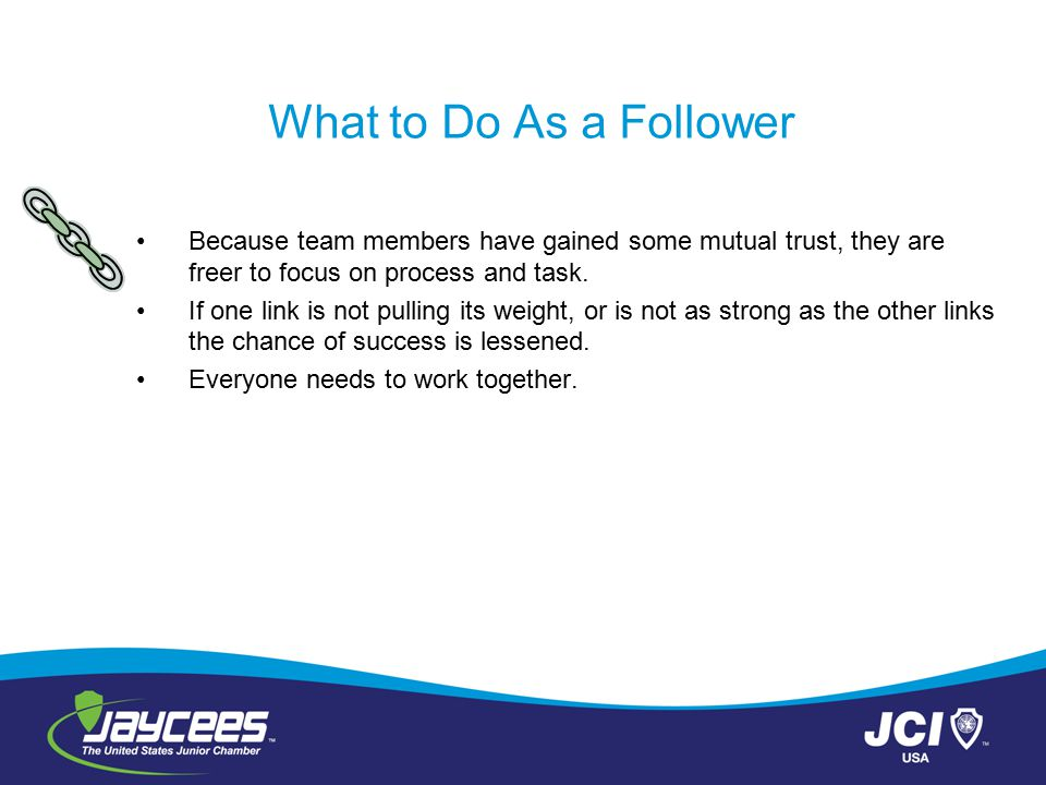 What to Do As a Follower Because team members have gained some mutual trust, they are freer to focus on process and task.