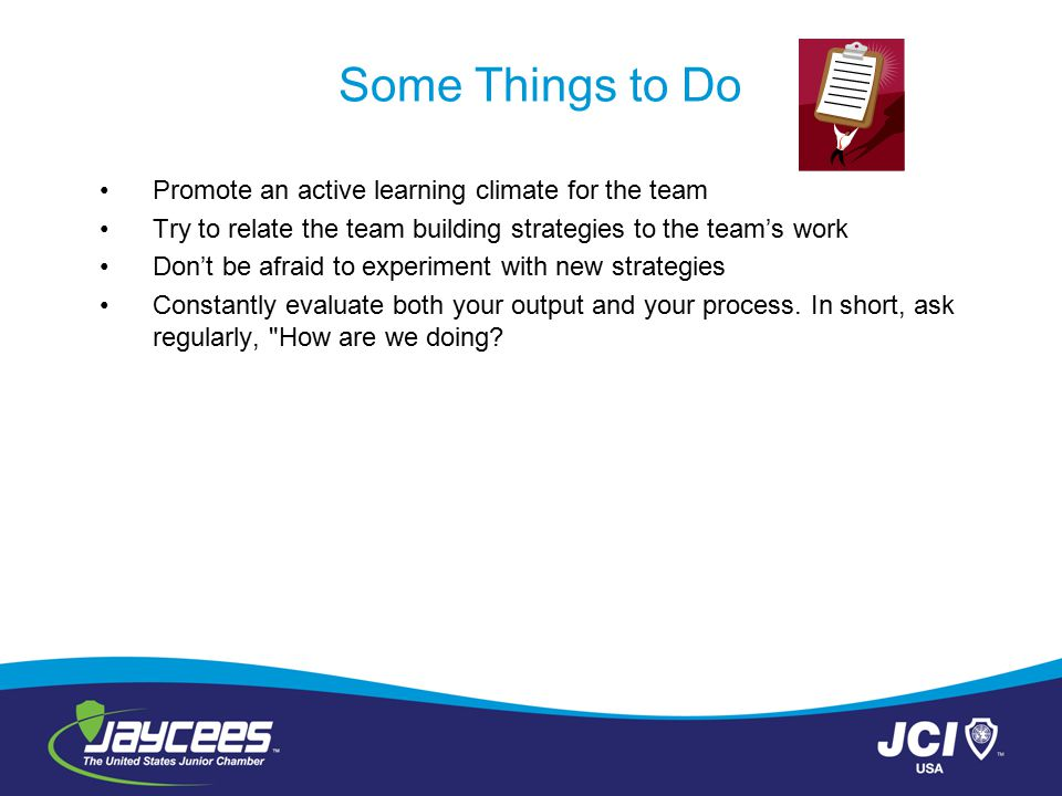Some Things to Do Promote an active learning climate for the team