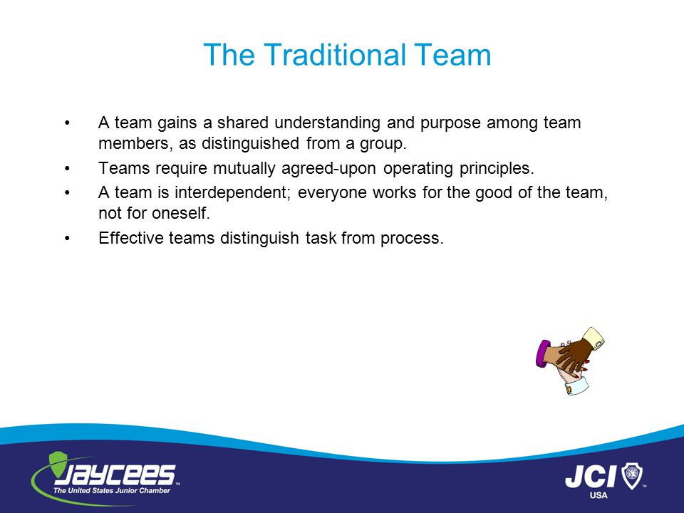 The Traditional Team A team gains a shared understanding and purpose among team members, as distinguished from a group.