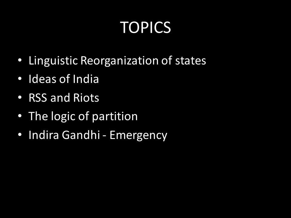 TOPICS Linguistic Reorganization of states Ideas of India